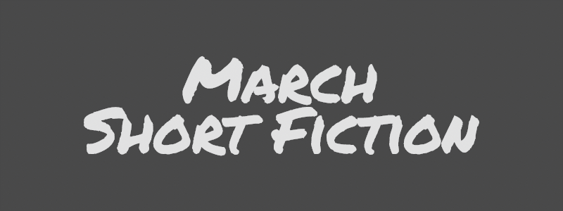 March Short Fiction