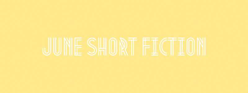 June Short Fiction
