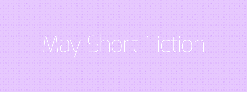 May Short Fiction